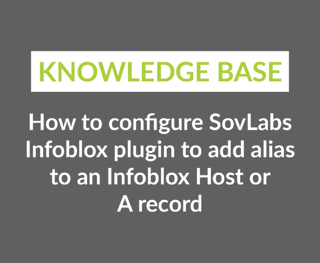 How to Configure SovLabs Infoblox plugin to add alias to an Infoblox Host or A record