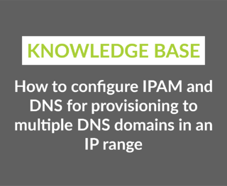 How to configure IPAM and DNS for provisioning to multiple DNS domains in an IP range-1