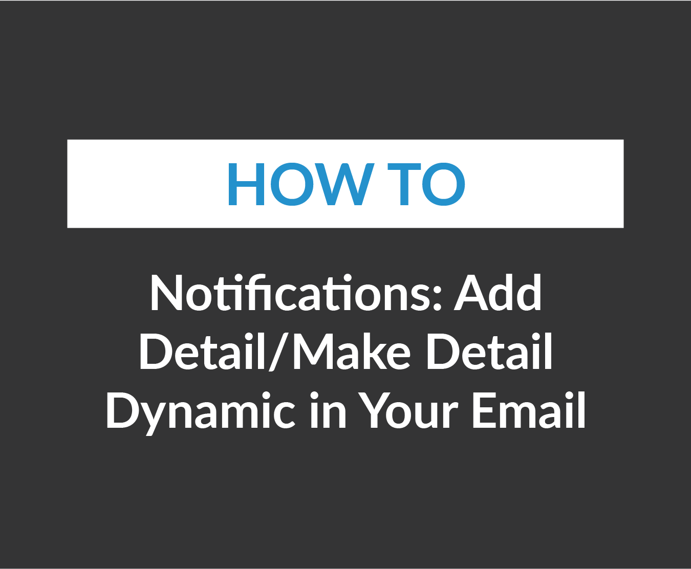 Make Detail Dynamic in Your Email