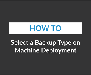 Select a Backup Type on Machine Deployment