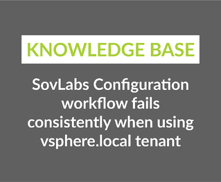 SovLabs Configuration workflow fails consistently when using vsphere.local tenant