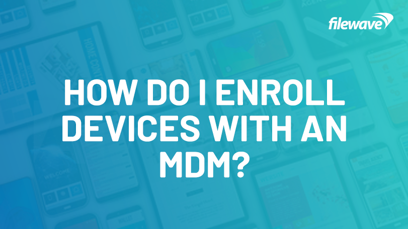 How Do I Enroll New Devices With My MDM?