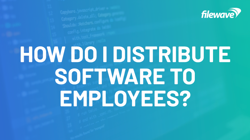how do I distribute software to remote employees?
