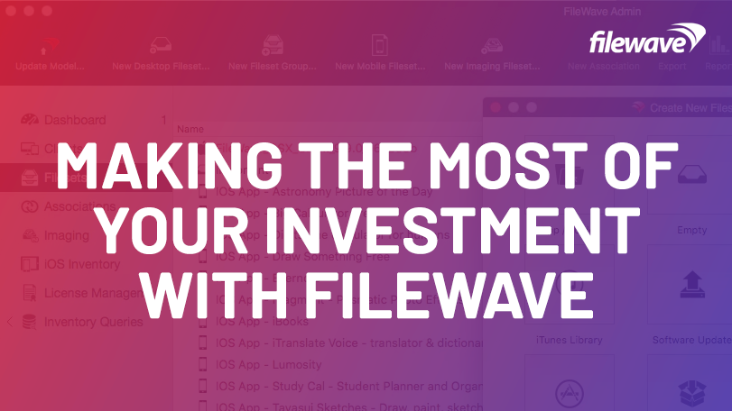 making the most of your investment with FileWave