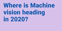 Where is Machine vision heading in 2020?