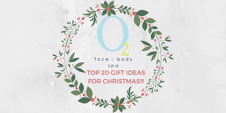 O2 Face and Body Spa's TOP 20 Gift Ideas for Christmas!