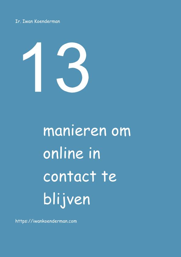 13 manieren om online in contact te blijven   Iwan Koenderman Coach Online Profiler Blogger Fotograaf