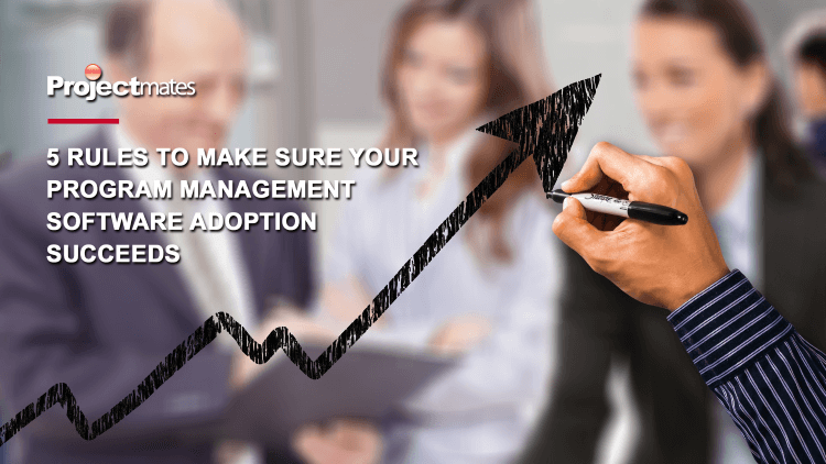 5 rules to make sure your Program Management software adoption succeeds