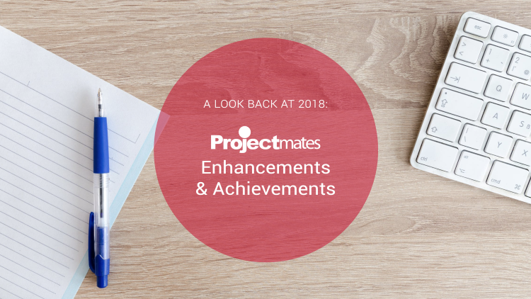 A Look Back at 2018: Projectmates Enhancements & Achievements