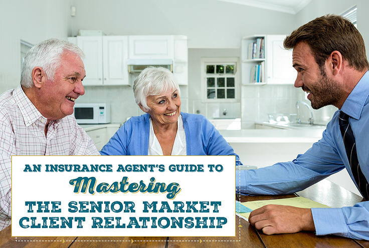 An Insurance Agent's Guide to Mastering the Senior Market Client Relationship