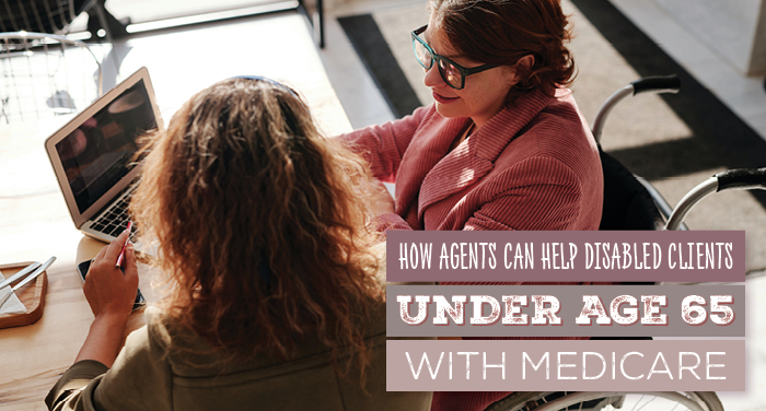 How Agents Can Help Disabled Clients Under Age 65 With Medicare