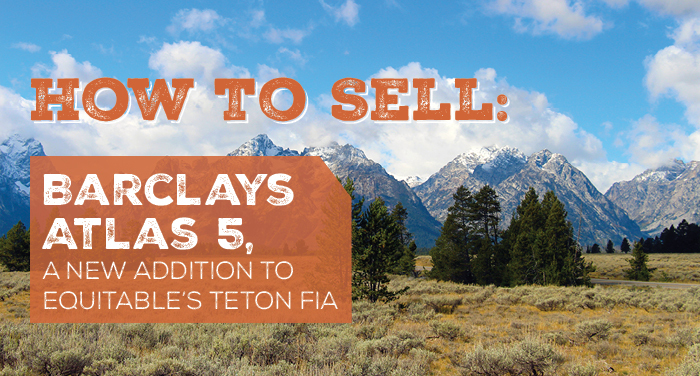 How to Sell Barclays Atlas 5, a New Addition to Equitable's Teton FIA
