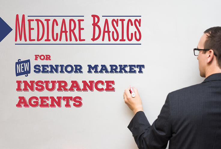 Medicare Basics for New Senior Market Insurance Agents