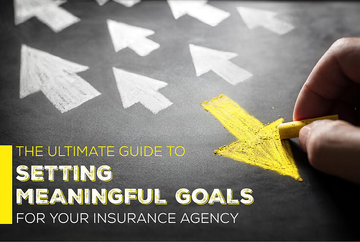 The Ultimate Guide to Setting Meaningful Goals for Your Insurance Agency