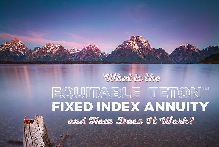 NH-What-is-the-Equitable-Teton-Fixed-Index-Annuity-and-How-Does It-Work