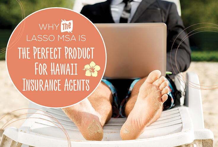 NH-Why-the-Lasso-MSA-Is-the-Perfect-Product-For-Hawaii-Insurance-Agents
