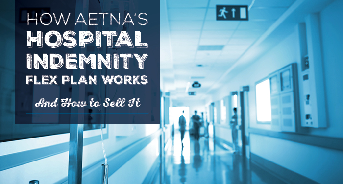 NH-How-Aetnas-Hospital-Indemnity-Flex-Plan-Works-And-How-to-Sell-It