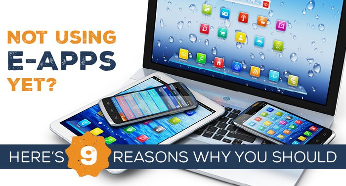 Not Using E-Apps Yet? Here's 9 Reasons Why You Should