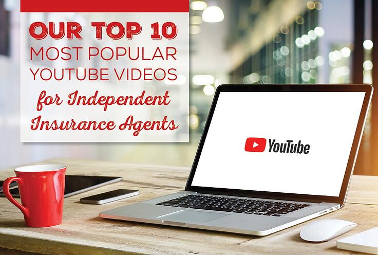 Our Top 10 Most Popular YouTube Videos for Independent Insurance Agents
