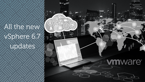 What's New vSphere 6.7 – Why upgrade?