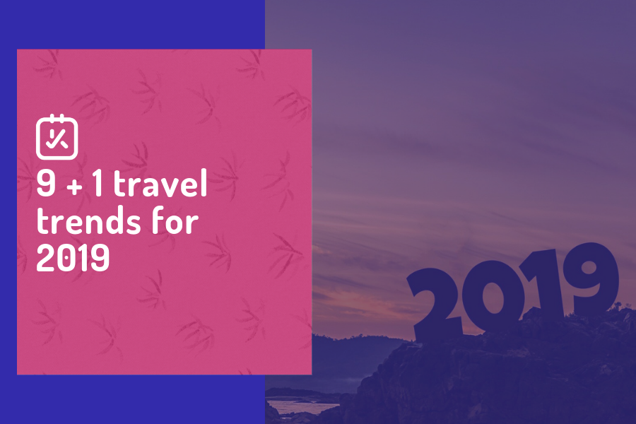 9 + 1 travel trends for 2019