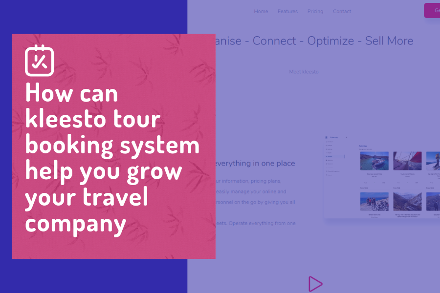 How can kleesto tour booking system help you grow your travel company