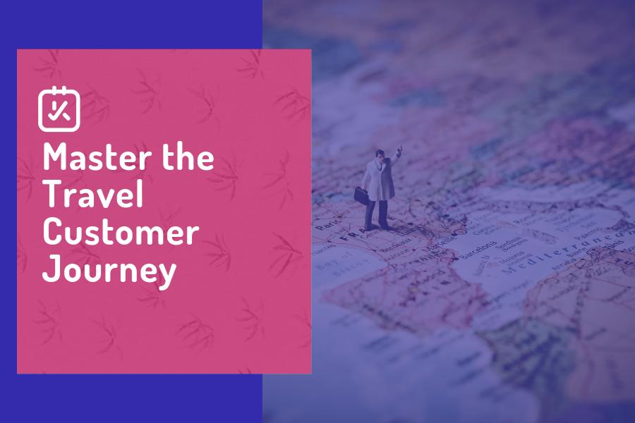 Master the Travel Customer Journey