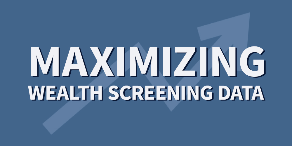 Maximizing your Wealth Screening Data