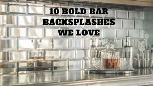 10-Bold-Bar -Backsplashes.png
