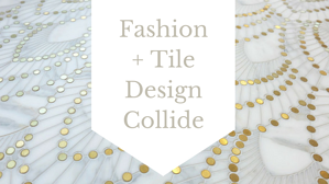 Fashion + Tile Design Collide