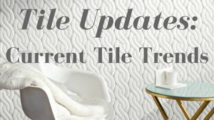 Tile Updates: Current Tile Trends