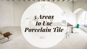 5 Areas to Use Porcelain Tile