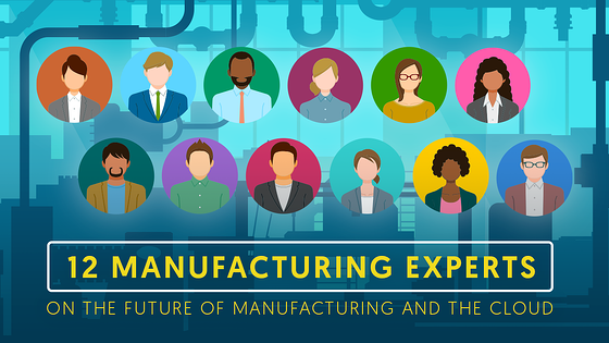 12 Manufacturing experts share the top trends they seen for the future of the industry.