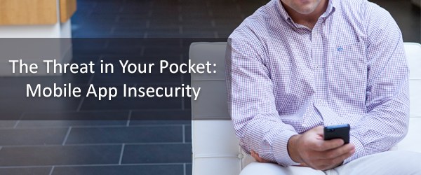 The Threat in Your Pocket: Mobile App Insecurity