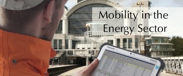Mobility in the Energy Sector: Oil & Gas Need Mobile Solutions