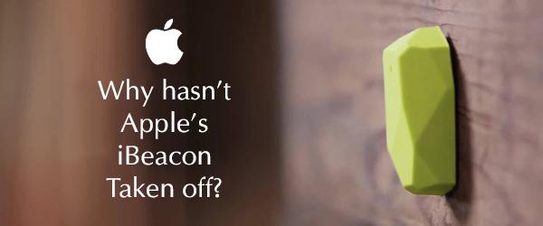 Why Hasn't Apple's iBeacon Taken Off Yet?