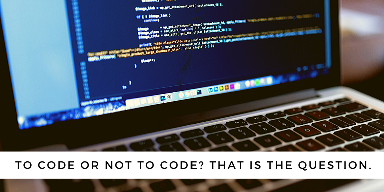 To Code or Not to Code? That is the question.
