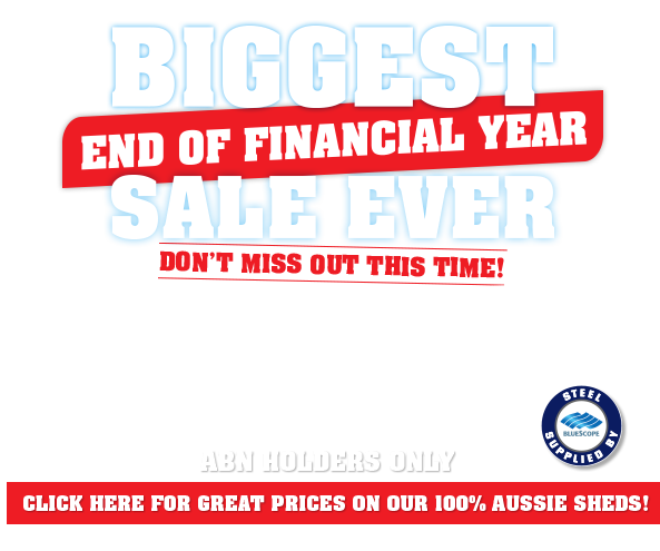 Biggest End of Financial Year shed sale