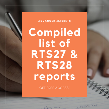 Advanced Markets - Get free access to compiled list of RTS27 and RTS28 reports