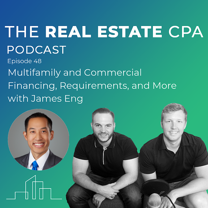 48. Multifamily and Commercial Financing, Requirements, and More with James Eng