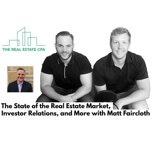 25. The State of the Real Estate Market, Investor Relations, and More with Matt Faircloth