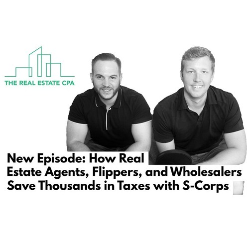 16. How Real Estate Agents, Flippers, and Wholesalers Save Thousands in Taxes with S-Corps