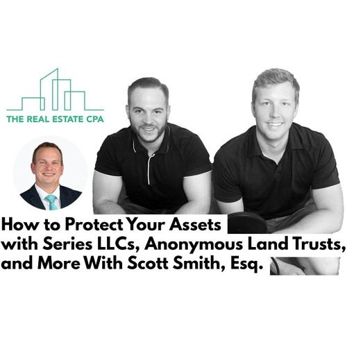 35. How to Protect Your Assets with Series LLCs, Anonymous Land Trusts, and More with Scott Smith, Esq.
