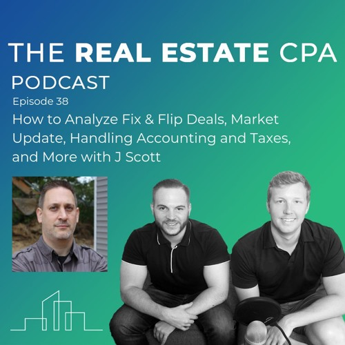 38. How To Analyze Fix & Flip Deals, Market Update, Handling Accounting And Taxes, and More w/ J Scott