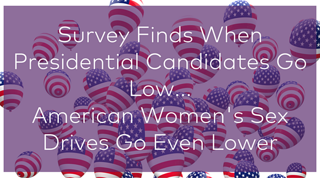 Survey Finds When Presidential Candidates Go Low, American Women's Sex Drives Go Even Lower