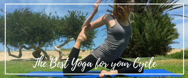 The Best Yoga for Your Cycle: Choosing a yoga practice that matches and maximizes your energy level throughout your menstrual cycle