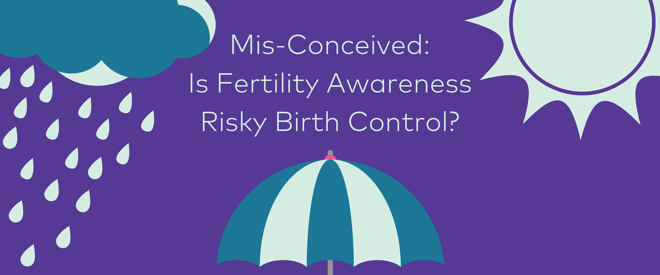 Mis-conceived: Is Fertility Awareness Risky Birth Control?
