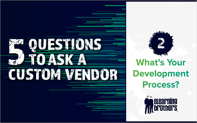 5 Questions to Ask a Custom Vendor: #2 What's Your Development Process?