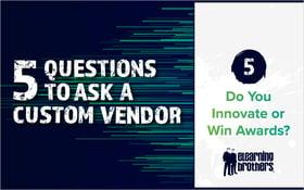 5 Questions to Ask a Custom Vendor- #5 Do You Innovate or Win Awards