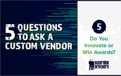 5 Questions to Ask a Custom Vendor: #5 Do You Innovate or Win Awards?